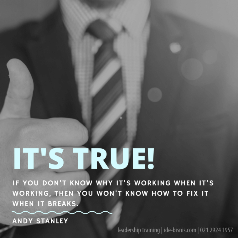 Andy Stanley quote: If you don't know why it's working when it's working, then you won't know how to fix it when it breaks.